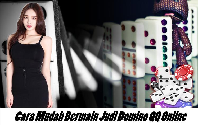 Cara Mudah Bermain Judi Domino QQ Online
